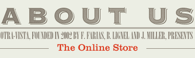 Text: About us | Otra-Vista, founded in 2002 by F. Farias, B. Lignel and J. Miller, presents: The Online Store